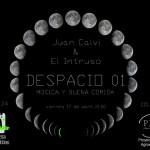 DESPACIO 01_Música y buena comida: Juan Calvi & el Intruso_ Viernes 17 Abril